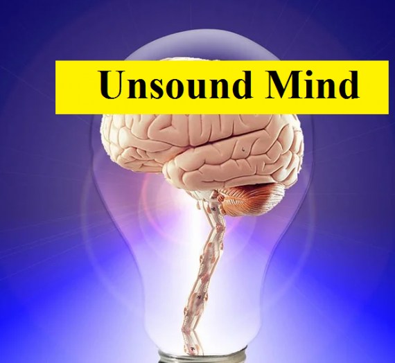Unsound Mind- Rules Regarding Person of Unsound Mind | Business Law