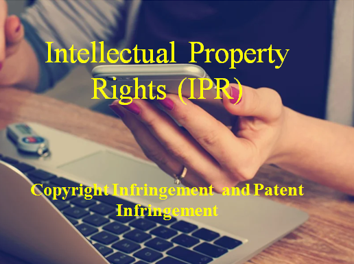 Intellectual Property Rights (IPR) – Copyright Infringement  and Patent Infringement | Business Law