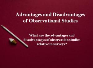 Advantages and Disadvantages of Observational Studies